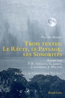 Trois textes : le récit, le paysage, les sonorités : essais sur P. B. Shelley, H. James, J. Conrad, J. Milton - NicoleBerry