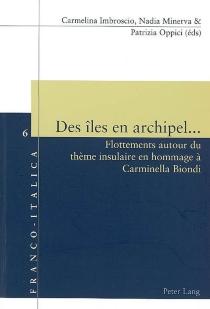 Des îles en archipel... : flottements autour du thème insulaire en hommage à Carminella Biondi -