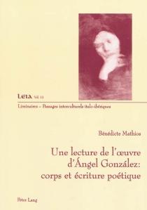 Une lecture de l'oeuvre d'Angel Gonzalez : corps et écriture poétique - BénédicteMathios