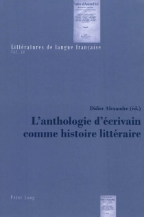 L'anthologie d'écrivain comme histoire littéraire -