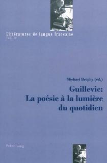 Guillevic : la poésie à la lumière du quotidien -