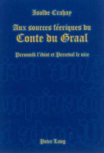 Aux sources féeriques du Conte du Graal : Peronnik l'idiot et Perceval le nice - IsoldeCrahay