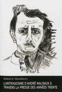 L'antifascisme d'André Malraux à travers la presse des années trente - Robert SamuelThornberry