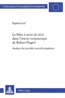 La mise à mort du récit dans l'oeuvre romanesque de Robert Pinget ? : analyse des procédés narratifs pingétiens - EugéniaLeal