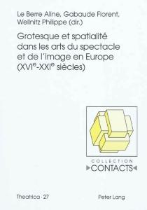 Grotesque et spatialité dans les arts du spectacle et de l'image en Europe : XVIe-XXIe siècles -