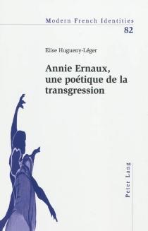Annie Ernaux, une poétique de la transgression - EliseHugueny-Léger