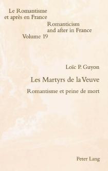 Les martyrs de la veuve : romantisme et peine de mort - Loïc P.Guyon