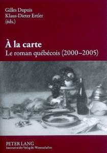 A la carte : le roman québécois -