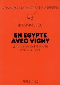 En Egypte avec Vigny : le roman inachevé L'Almeh, scènes du désert - LisaSpringstub