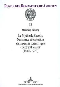 Le mythe du savoir : naissance et évolution de la pensée scientifique chez Paul Valéry (1880-1920) - MasahikoKimura
