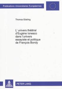 L'univers théâtral d'Eugène Ionesco dans l'univers essayiste et politique de François Bondy - ThomasEdeling