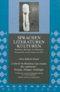 L'oeuvre de Bauchau à la croisée des continents, Europe, Afrique, Amérique : l'évasion du voyage et l'imaginaire africain de l'écrivain Bauchau : mythes, cultures et anthropologie - Okou ZéphyrinDagou