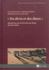 Du divin et des dieux : recherches sur le Peri tôn tou theou de Paul Valéry -