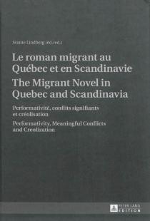 Le roman migrant au Québec et en Scandinavie : performativité, conflits signifiants et créolisation| The migrant novel in Quebec and Scandinavia : performativity, meaningful conflicts and creolization -