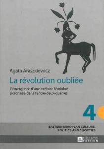 La révolution oubliée : l'émergence d'une écriture féminine polonaise dans l'entre-deux-guerres - AgataAraszkiewicz