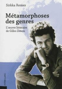 Métamorphoses des genres : l'oeuvre littéraire de Gilles Zenou - RemesSirkka