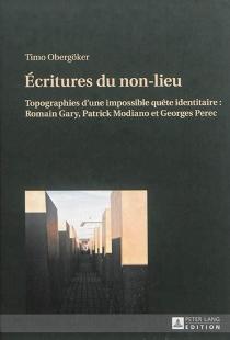 Ecritures du non-lieu : topographies d'une impossible quête identitaire : Romain Gary, Patrick Modiano et Georges Perec - TimoObergöker
