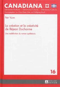 La création et la créativité de Réjean Ducharme : une redéfinition du roman québécois - PetrVurm