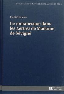 Le romanesque dans les Lettres de Madame de Sévigné - MonikaKulesza-Gierat