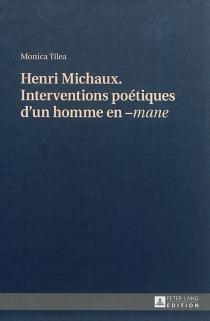 Henri Michaux, interventions poétiques d'un homme en -mane - MonicaTilea