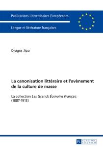 La canonisation littéraire et l'avènement de la culture de masse : la collection Les Grands écrivains français (1887-1913) - DragosJipa