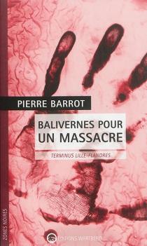 Balivernes pour un massacre : terminus Lille-Flandres - PierreBarrot