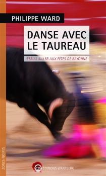 Danse avec le taureau : serial killer aux fêtes de Bayonne - PhilippeWard