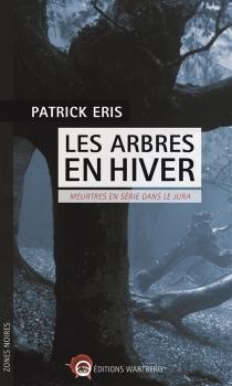 Les arbres en hiver : meurtres en série dans le Jura - PatrickEris