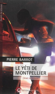 Le yéti de Montpellier : crime de quidam - PierreBarrot