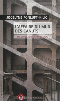 L'affaire du mur des canuts : maldonne entre Rhône et Saône - JocelyneFonlupt-Kilic