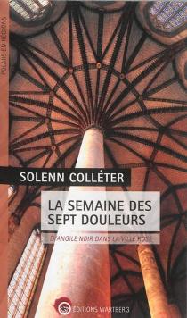 La semaine des sept douleurs : évangile noir dans la ville rose - SolennColléter