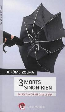 3 morts sinon rien : balades macabres dans le Midi - Zolma