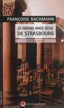 Le grand ange rose de Strasbourg : funestes dédales - FrançoiseBachmann