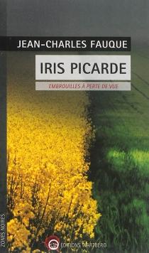 Iris picarde : embrouilles à perte de vue - Jean-CharlesFauque