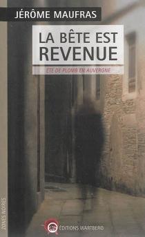 La bête est revenue : été de plomb en Auvergne - JérômeMaufras