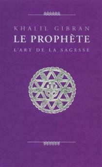 Le prophète : l'art de la sagesse - KhalilGibran