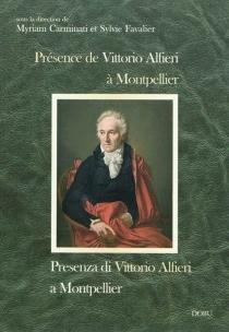 Presenza di Vittorio Alfieri a Montpellier| Présence de Vittorio Alfieri à Montpellier : actes du colloque de Montpellier, Université Paul Valéry, 12-13 décembre 2003 -