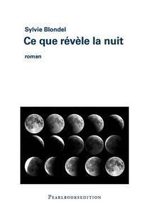Ce que révèle la nuit : histoire de la vie et de la mort d'un chasseur de comètes - SylvieBlondel