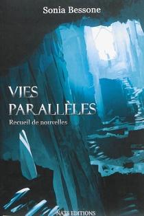 Vies parallèles : recueil de nouvelles - SoniaBessone