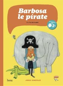 Barbosa le pirate et l'île des plumes - JorgeGonzàlez