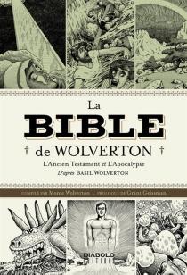 La Bible de Wolverton : l'Ancien Testament et l'Apocalypse - BasilWolverton
