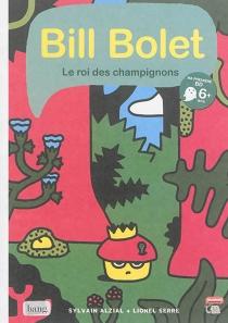 Bill Bolet, le roi des champignons - SylvainAlzial