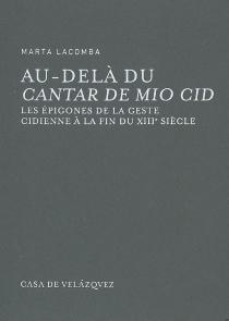 Au-delà du Cantar de mio Cid : les épigones de la geste cidienne à la fin du XIIIe siècle - MartaLacomba