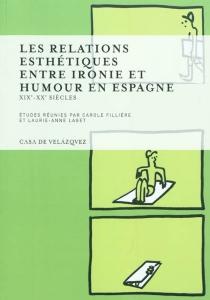 Les relations esthétiques entre ironie et humour en Espagne : XIXe-XXe siècles -