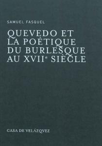 Quevedo et la poétique du burlesque au XVIIe siècle - SamuelFasquel