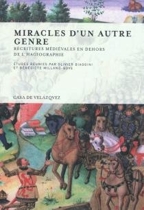 Miracles d'un autre genre : récritures médiévales en dehors de l'hagiographie -