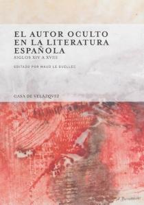 El autor oculto en la literatura espanola : siglos XIV a XVIII -