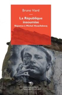 La République insoumise : réponse à Michel Houellebecq - BrunoViard