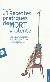 21 recettes pratiques de mort violente : à l'usage des personnes découragées ou dégoûtées de la vie pour des raisons qui, en somme, ne nous regardent pas - Vercors