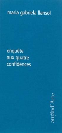 Enquête aux quatre confidences - Maria GabrielaLlansol